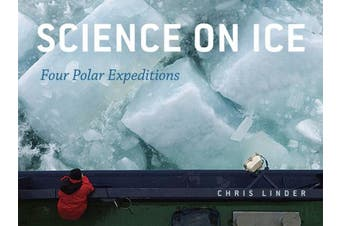 Science on Ice: Four Polar Expeditions