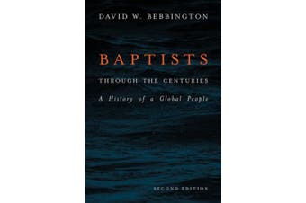 Baptists Through the Centuries: A History of a Global People
