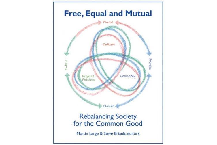 FREE EQUAL AND MUTUAL: Rebalancing Society for the Common Good