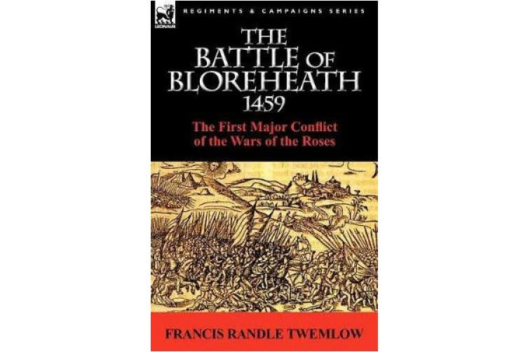 The Battle of Bloreheath 1459: the First Major Conflict of the Wars of the Roses