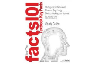 Studyguide for Behavioral Finance: Psychology, Decision-Making, and Markets by Ackert, Lucy, ISBN 9780324661170