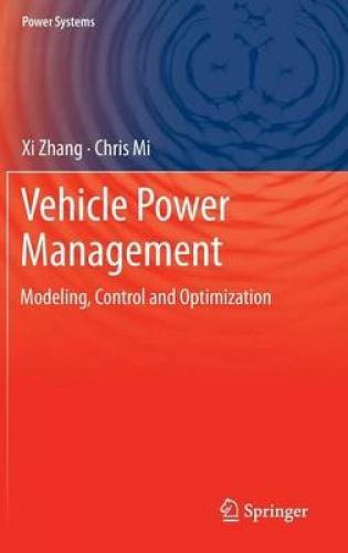 Vehicle Power Management: Modeling, Control and Optimization: 2011 (Power Systems)