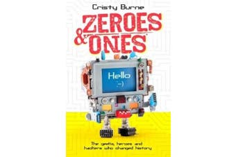 Zeroes and Ones: The geeks, heroes and hackers who changed history