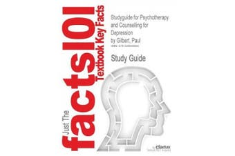 Studyguide for Psychotherapy and Counselling for Depression by Gilbert, Paul, ISBN 9781412902779