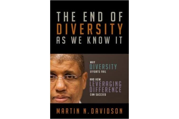 The End of Diversity As We Know It: Why Diversity Efforts Fail and How Leveraging Difference Can Succeed