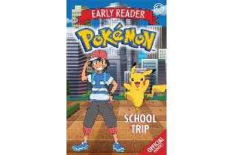 The Official Pokemon Early Reader: School Trip (The Official Pokemon Early Reader)