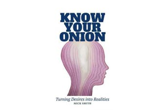 Know Your Onion: Turning Desires Into Realities