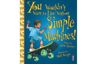 You Wouldn't Want To Live Without Simple Machines! (You Wouldn't Want to Live Without)