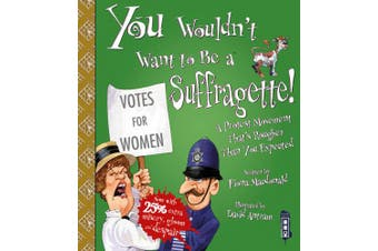 You Wouldn't Want To Be A Suffragette! (You Wouldn't Want To Be)