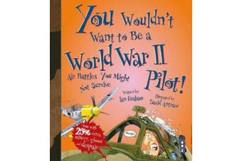 You Wouldn't Want To Be A World War Two Pilot! (You Wouldn't Want To Be)