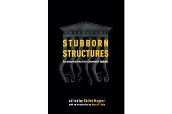 Stubborn Structures: Reconceptualizing Post-communist Regimes