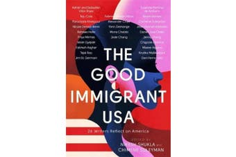 The Good Immigrant USA: 26 Writers Reflect on America
