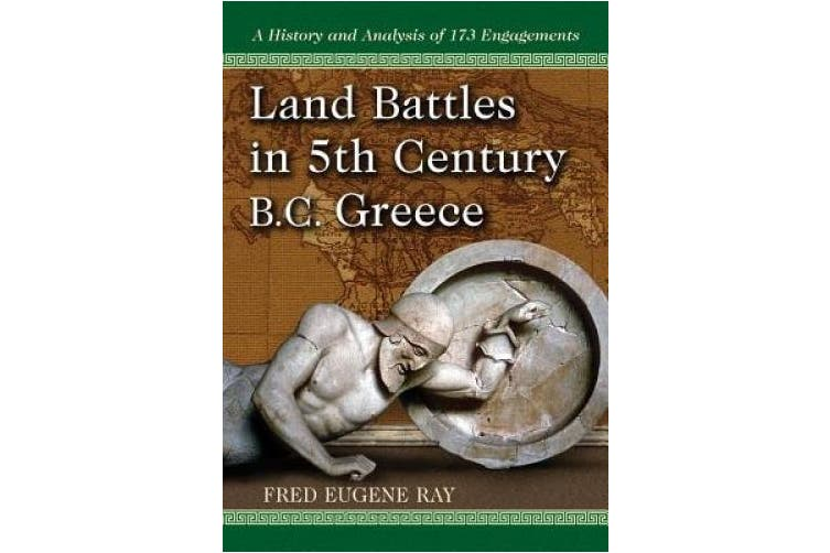 Land Battles in 5th Century B.C. Greece: A History and Analysis of 173 Engagements