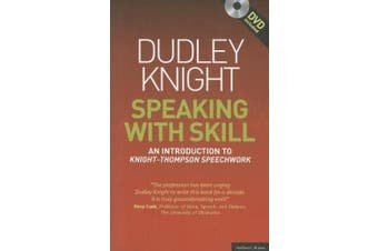 Speaking with Skill: A Skills Based Approach to Speech Training: An Introduction to Knight-Thompson Speech Work [With DVD]