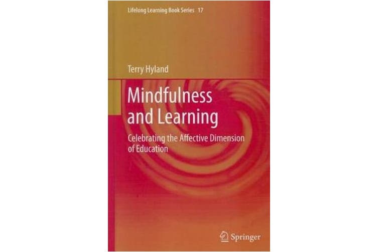 Mindfulness and Learning: Celebrating the Affective Dimension of Education (Lifelong Learning Book Series)