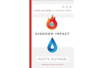 Kingdom Impact: Living Like Jesus in a Broken World