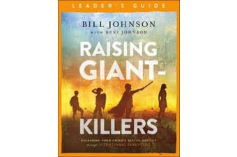 Raising Giant-Killers Leader's Guide: Releasing Your Child's Divine Destiny through Intentional Parenting