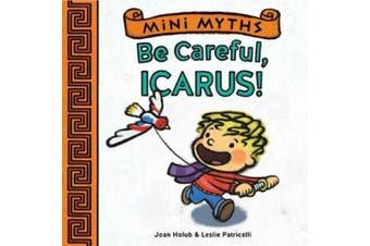 Mini Myths: Be Careful, Icarus! (Mini Myths) [Board book]
