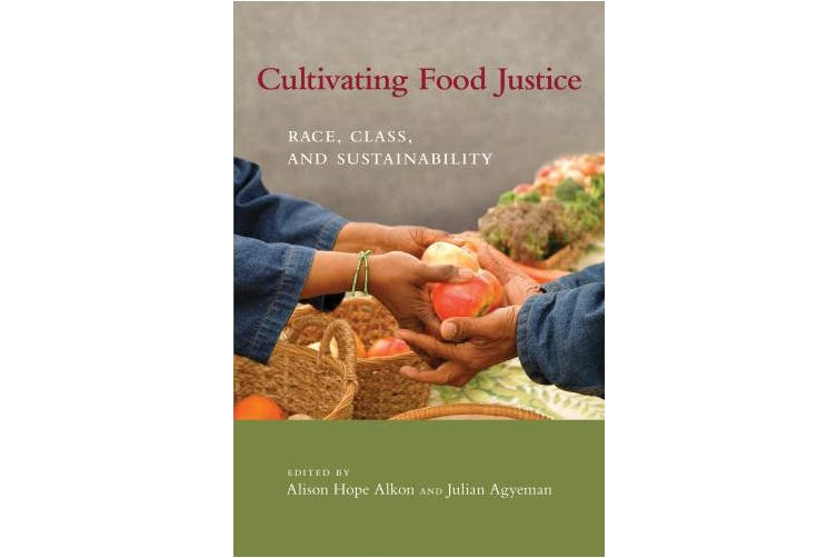 Cultivating Food Justice: Race, Class, and Sustainability (Food, Health, and the Environment Series)