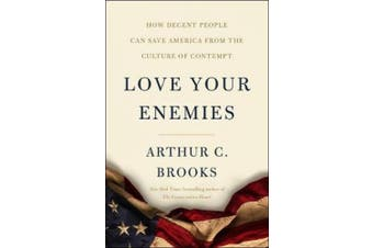 Love Your Enemies: How Decent People Can Save America from Our Culture of Contempt
