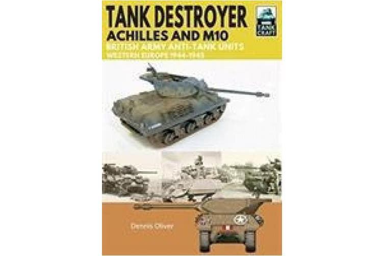 Tank Destroyer: Achilles and M10, British Army Anti-Tank Units, Western Europe, 1944-1945 (Tank Craft)