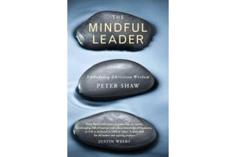 The Mindful Leader: Embodying Christian wisdom
