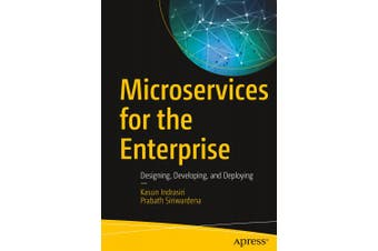 Microservices for the Enterprise: Designing, Developing, and Deploying
