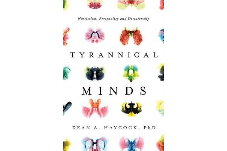 Tyrannical Minds: Psychological Profiling, Narcissism, and Dictatorship