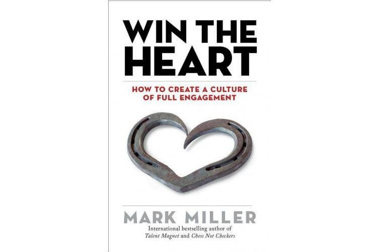 Win the Heart: How to Create a Culture of Full Engagement