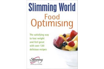Slimming World Food Optimising: the Satisfying Way to Lose Weight and Feel Great with Over 120 Delicious Recipes