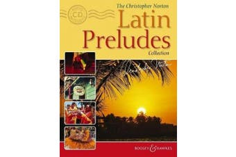 The Christopher Norton Latin Preludes Collection: 14 original pieces based on Latin-American styles