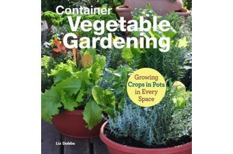 Growing Crops in Pots: Container Vegetable Gardening in Every Space