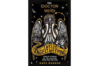 Doctor Who: Twelve Angels Weeping: Twelve stories of the villains from Doctor Who (Doctor Who)