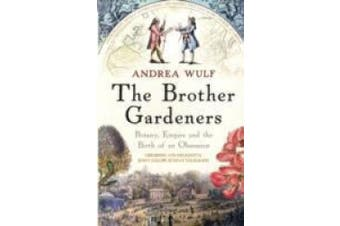 The Brother Gardeners: Botany, Empire and the Birth of an Obsession