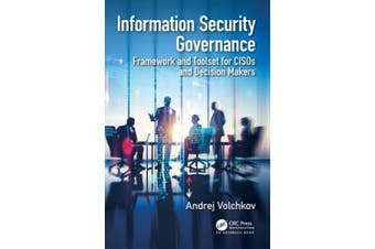 Information Security Governance: Framework and Toolset for CISOs and Decision Makers