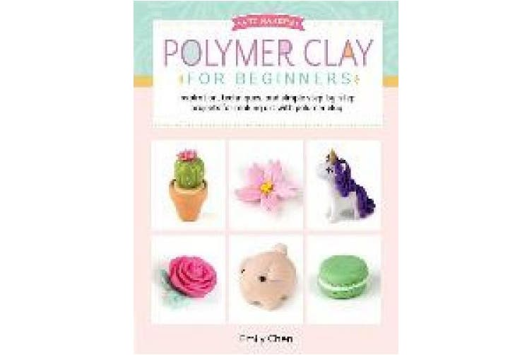 Art Makers: Polymer Clay for Beginners: Inspiration, techniques, and simple step-by-step projects for making art with polymer clay (Art Makers)