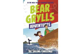 A Bear Grylls Adventure 12: The Sailing Challenge (A Bear Grylls Adventure)