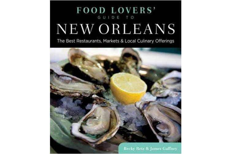 Food Lovers' Guide to (R) New Orleans: The Best Restaurants, Markets & Local Culinary Offerings (Food Lovers' Series)