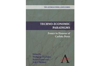 Techno-Economic Paradigms: Essays in Honour of Carlota Perez (Anthem Other Canon Economics)