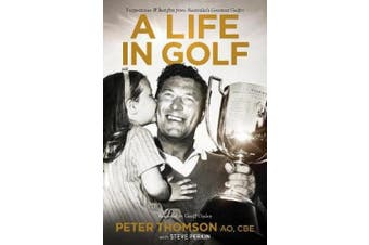 A Life in Golf: Inspirationsand Insights from Australia's Greatest Golfer