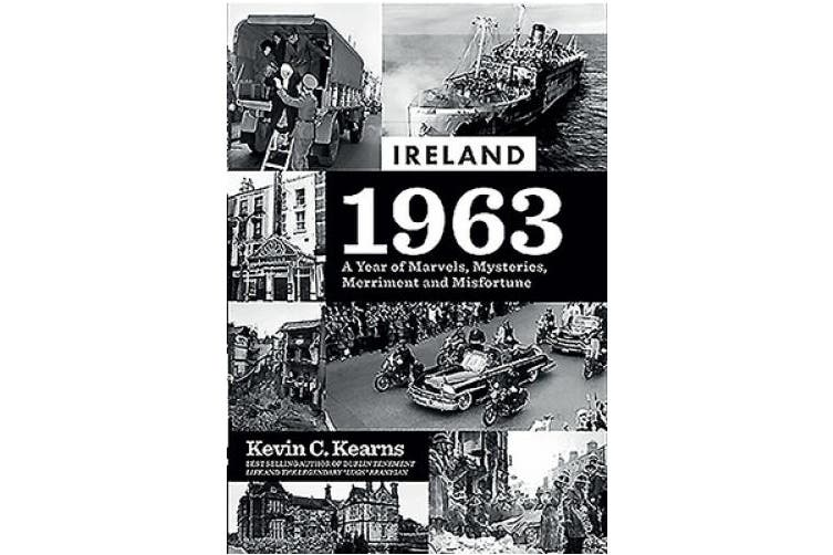 Ireland 1963: A Year of Marvels, Mysteries, Merriment and Misfortune
