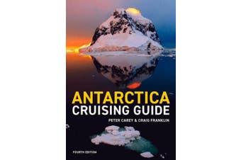 Antarctica Cruising Guide 4th Edition