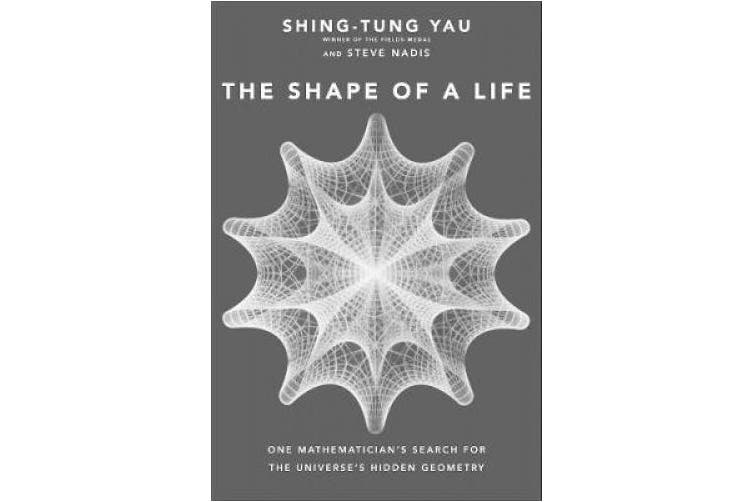 The Shape of a Life: One Mathematician's Search for the Universe's Hidden Geometry