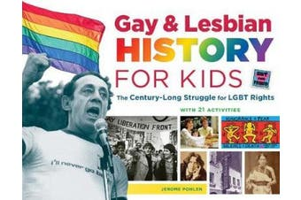 Gay & Lesbian History for Kids: The Century-Long Struggle for LGBT Rights, with 21 Activities (For Kids series)