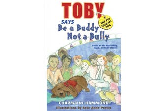 Toby, the Pet Therapy Dog, Says Be a Buddy, Not a Bully: Based on the Best-Selling Book, on Toby's Terms