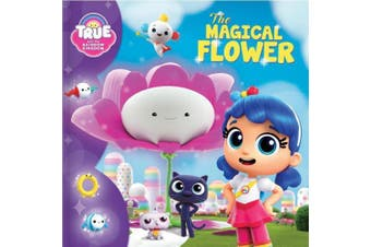 True and the Rainbow Kingdom: The Magical Flower (True and the Rainbow Kingdom)