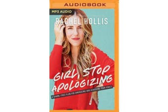 Girl, Stop Apologizing: A Shame-Free Plan for Embracing and Achieving Your Goals [Audio]