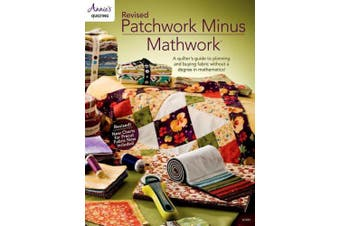 Revised Patchwork Minus Mathwork: A Quilter's Guide to Planning and Buying Fabric without a Degree in Mathematics!