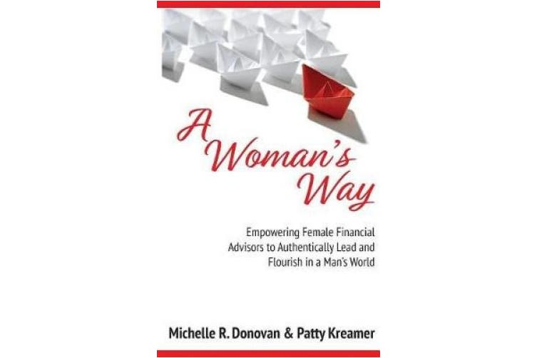 A Woman's Way: Empowering Female Financial Advisors to Authentically Lead and Flourish in a Man's World