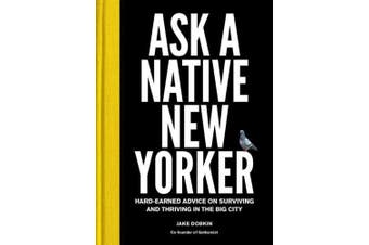 Ask a Native New Yorker: Hard-Earned Advice on Surviving and Thriving in the Big City